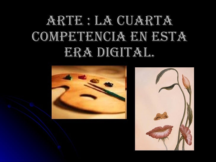 Arte : la cuarta competencia en esta era digital.