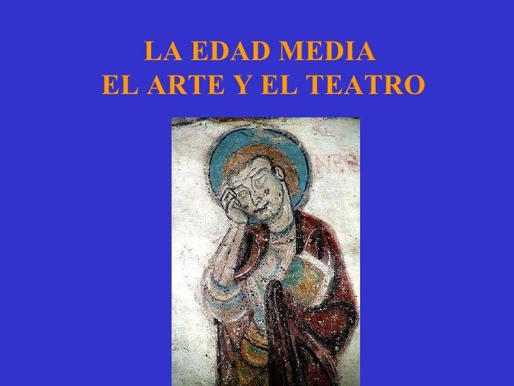 LA EDAD MEDIAEL ARTE Y EL TEATRO