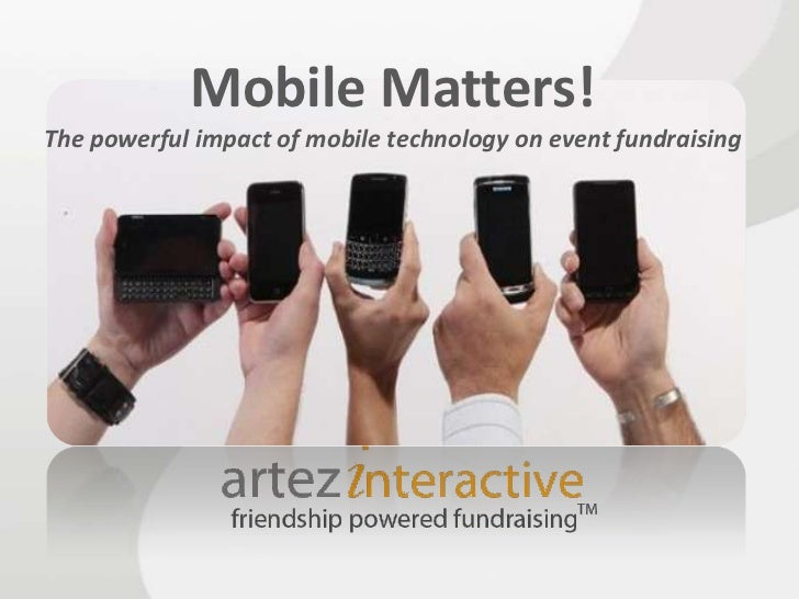Mobile Matters!The powerful impact of mobile technology on event fundraising