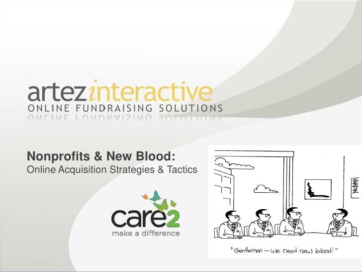 Artez Interactive - Nonprofits and New Blood: An Overview of Online Acquisition Tactics and Strategies
