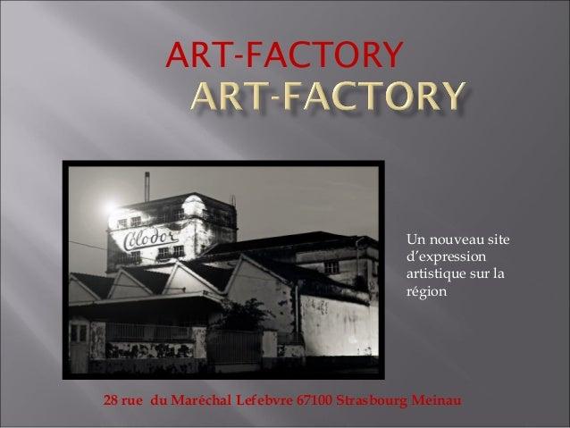 ART-FACTORY 28 rue du Maréchal Lefebvre 67100 Strasbourg Meinau Un nouveau site d'expression artistique sur la région