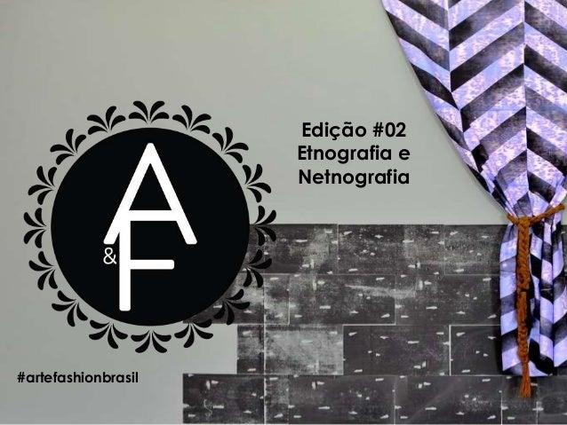 Edição #02 Etnografia e Netnografia #artefashionbrasil