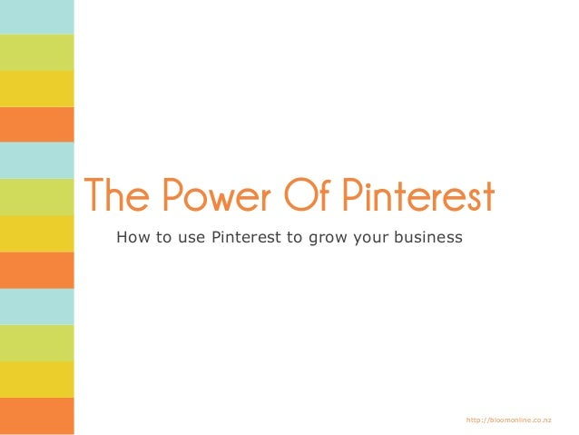 http://bloomonline.co.nz The Power Of Pinterest How to use Pinterest to grow your business