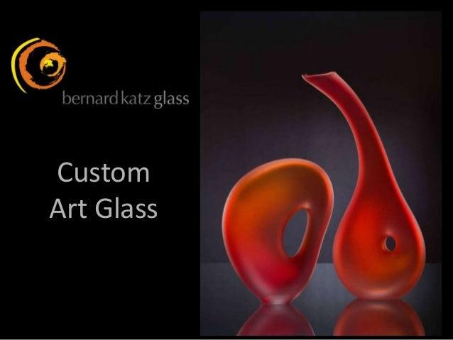 Custom Art Glass by Bernard Katz Glass