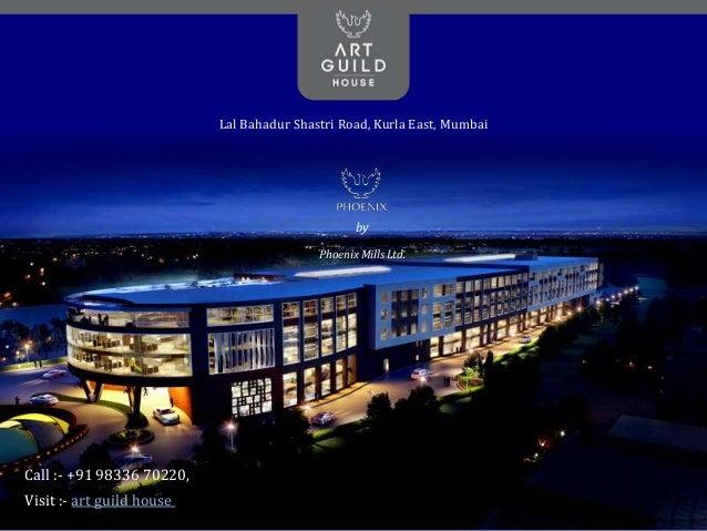 Art Guild House Lal Bahadur Shastri Road, Kurla East, Mumbai by Phoenix Mills Ltd. Call :- +91 98336 70220, Visit :- art g...
