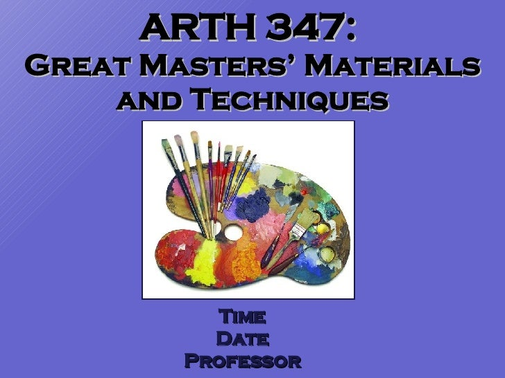 ARTH 347:  Great Masters' Materials and Techniques Time Date Professor