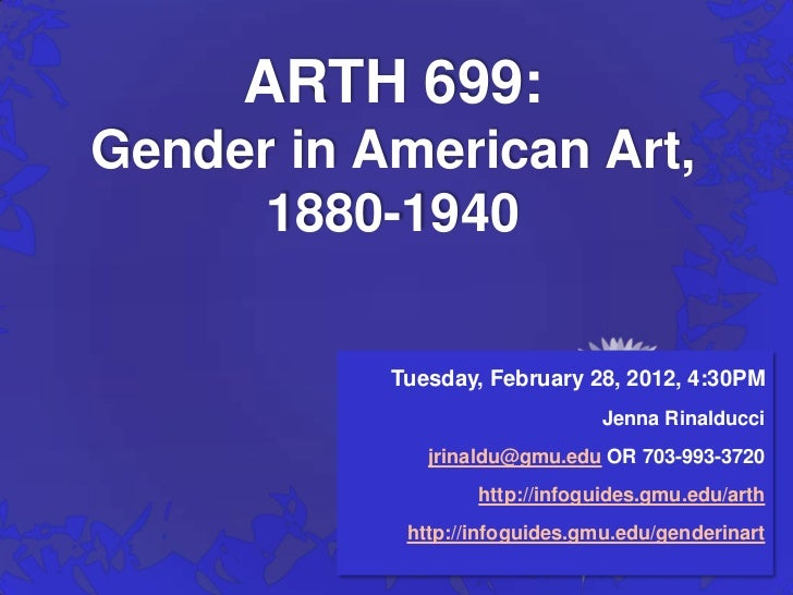 ARTH 699:Gender in American Art,      1880-1940           Tuesday, February 28, 2012, 4:30PM                              ...