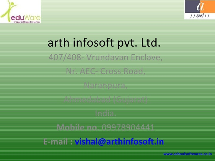 arth infosoft pvt. Ltd.  407/408- Vrundavan Enclave, Nr. AEC- Cross Road, Naranpura, Ahmedabad (Gujarat) India. Mobile no....
