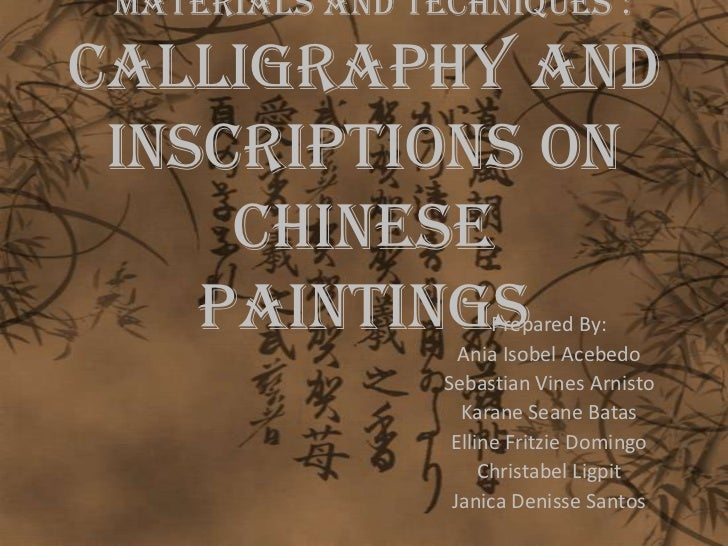 Materials and Techniques :Calligraphy and Inscriptions on     Chinese    paintings          Prepared By:                  ...