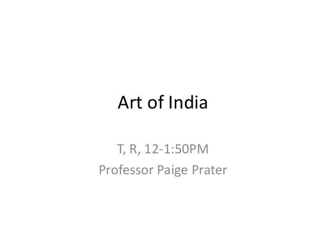Art of India T, R, 12-1:50PM Professor Paige Prater