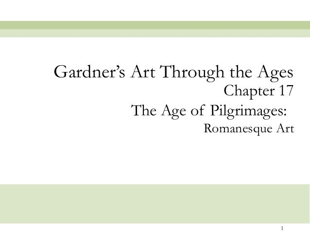 Chapter 17 The Age of Pilgrimages:   Romanesque Art Gardner's Art Through the Ages