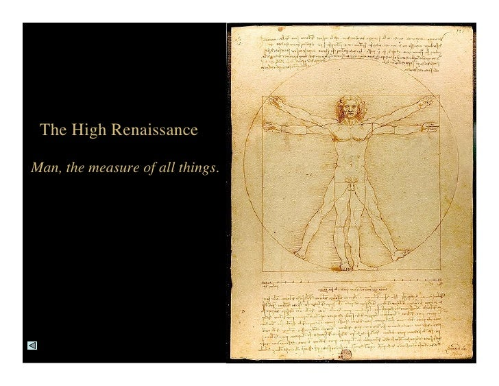 The High Renaissance  Man, the measure of all things.