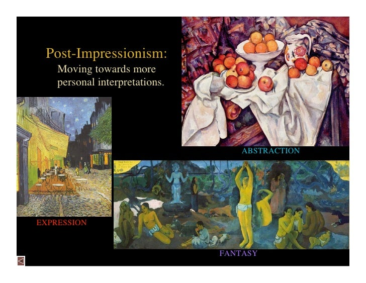Post-Impressionism:     Moving towards more     personal interpretations.                                         ABSTRACT...