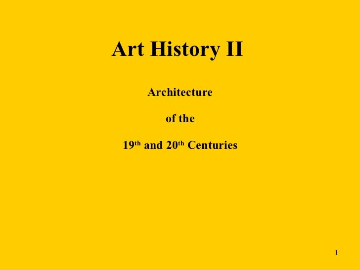 Art History II  Architecture of the 19 th  and 20 th  Centuries