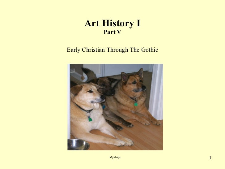 Art History I Part V Early Christian Through The Gothic My dogs.