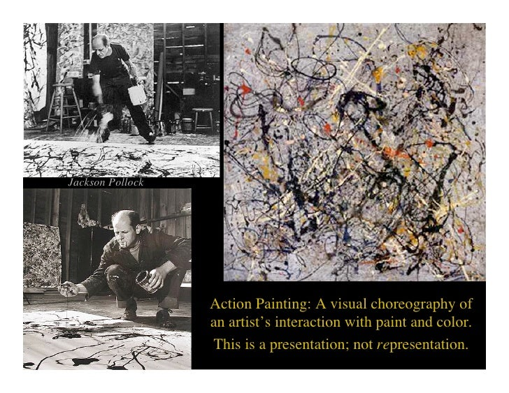 Jackson Pollock                       Action Painting: A visual choreography of                   an artist's interaction ...