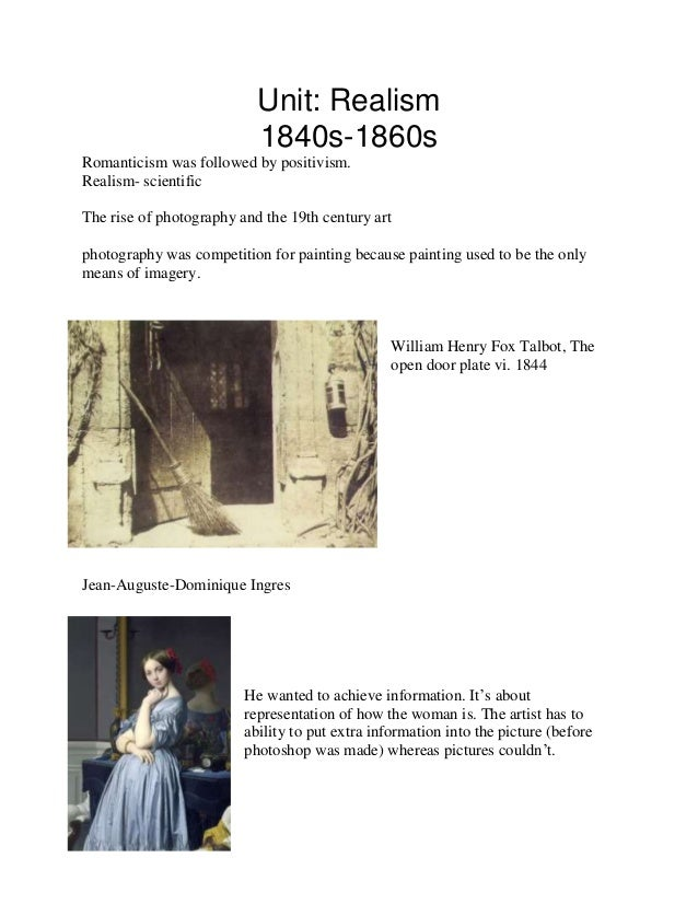 Unit: Realism 1840s-1860s Romanticism was followed by positivism. Realism- scientific The rise of photography and the 19th...