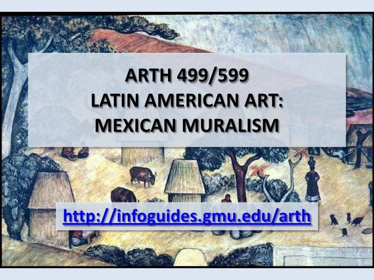 ARTH 499/599LATIN AMERICAN ART: MEXICAN MURALISM <br />http://infoguides.gmu.edu/arth<br />