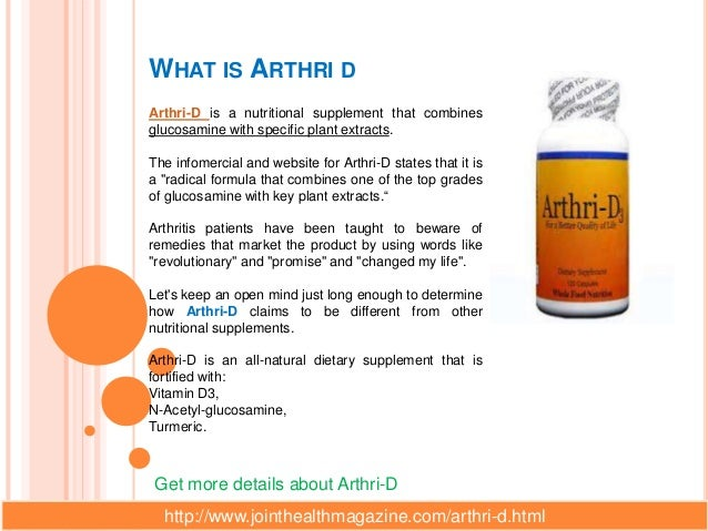 WHAT IS ARTHRI DArthri-D is a nutritional supplement that combinesglucosamine with specific plant extracts.The infomercial...