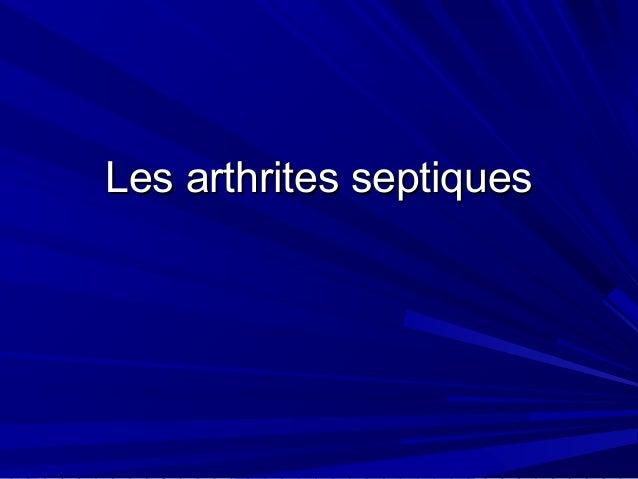 Les arthrites septiquesLes arthrites septiques