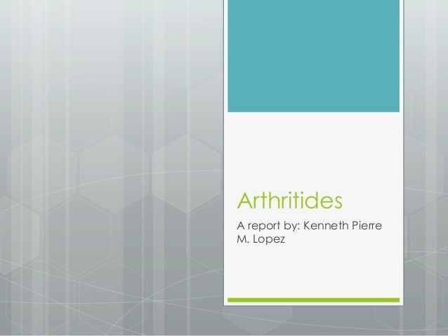 ArthritidesA report by: Kenneth PierreM. Lopez