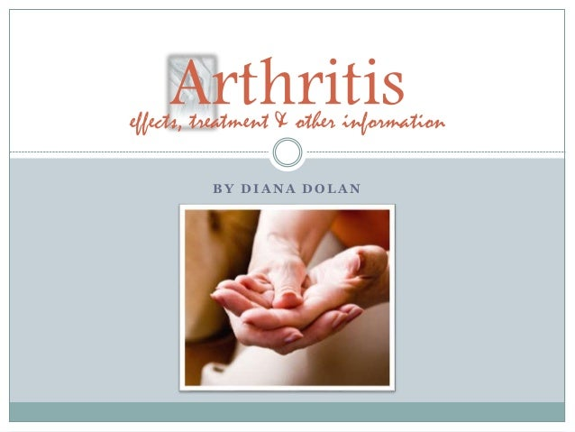 B Y D I A N A D O L A N Arthritiseffects, treatment & other information