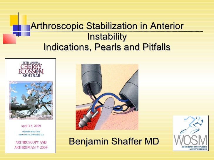 Arthroscopic Stabilization in Anterior Instability Indications, Pearls and Pitfalls Benjamin Shaffer MD