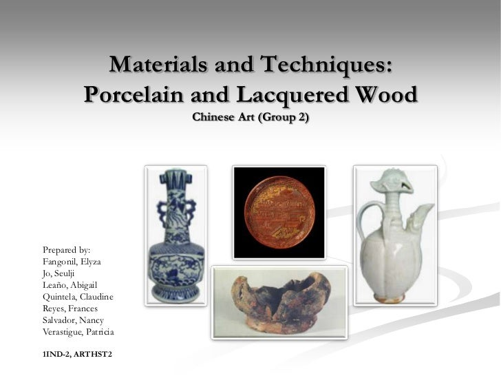 Materials and Techniques:           Porcelain and Lacquered Wood                       Chinese Art (Group 2)Prepared by:Fa...