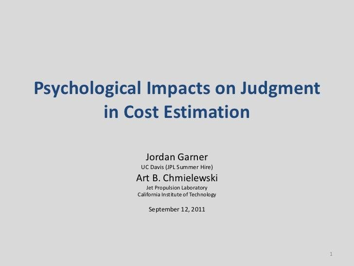 Psychological Impacts on Judgment        in Cost Estimation              Jordan Garner            UC Davis (JPL Summer Hir...