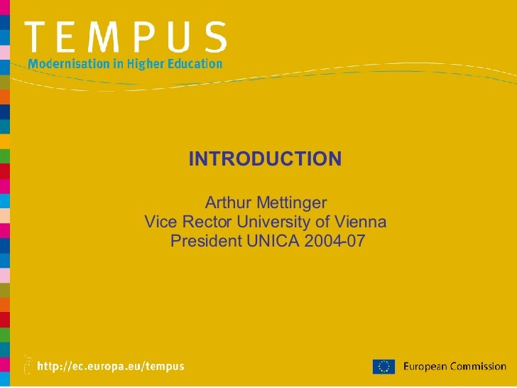 INTRODUCTION Arthur Mettinger Vice Rector University of Vienna  President UNICA 2004-07