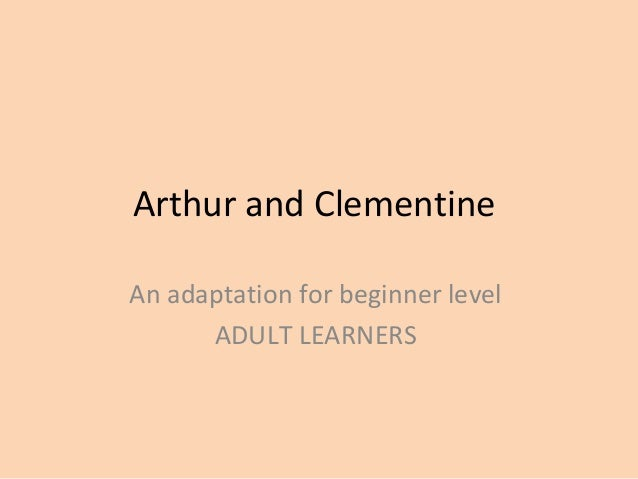 Arthur and Clementine An adaptation for beginner level ADULT LEARNERS