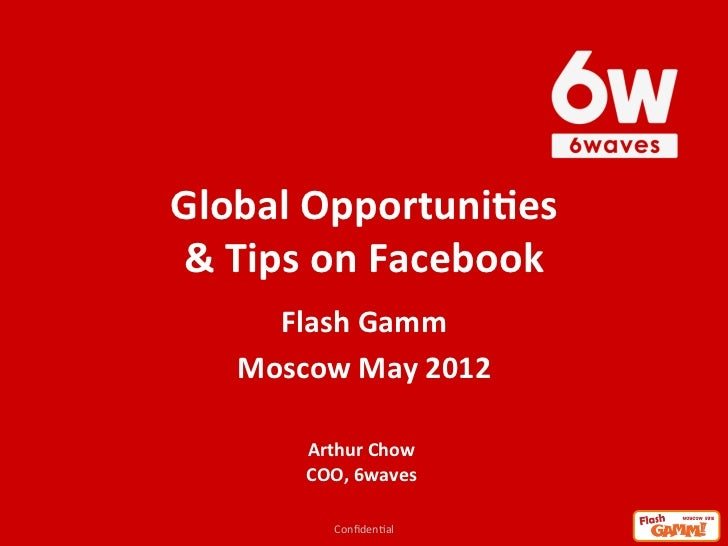 Global Opportuni.es  & Tips on Facebook      Flash Gamm     Moscow May 2012                Arthur ...