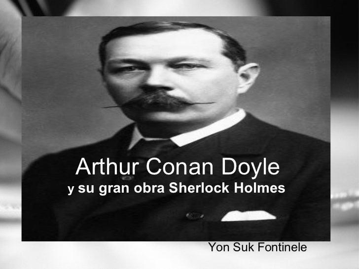 Arthur Conan Doyle   y  su gran obra Sherlock Holmes               Yon Suk Fontinele