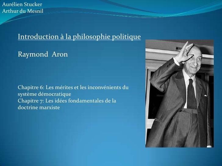 Aurélien Stucker <br />Arthur du Mesnil <br />Introduction à la philosophie politique<br />Raymond  Aron <br />Chapitre 6:...