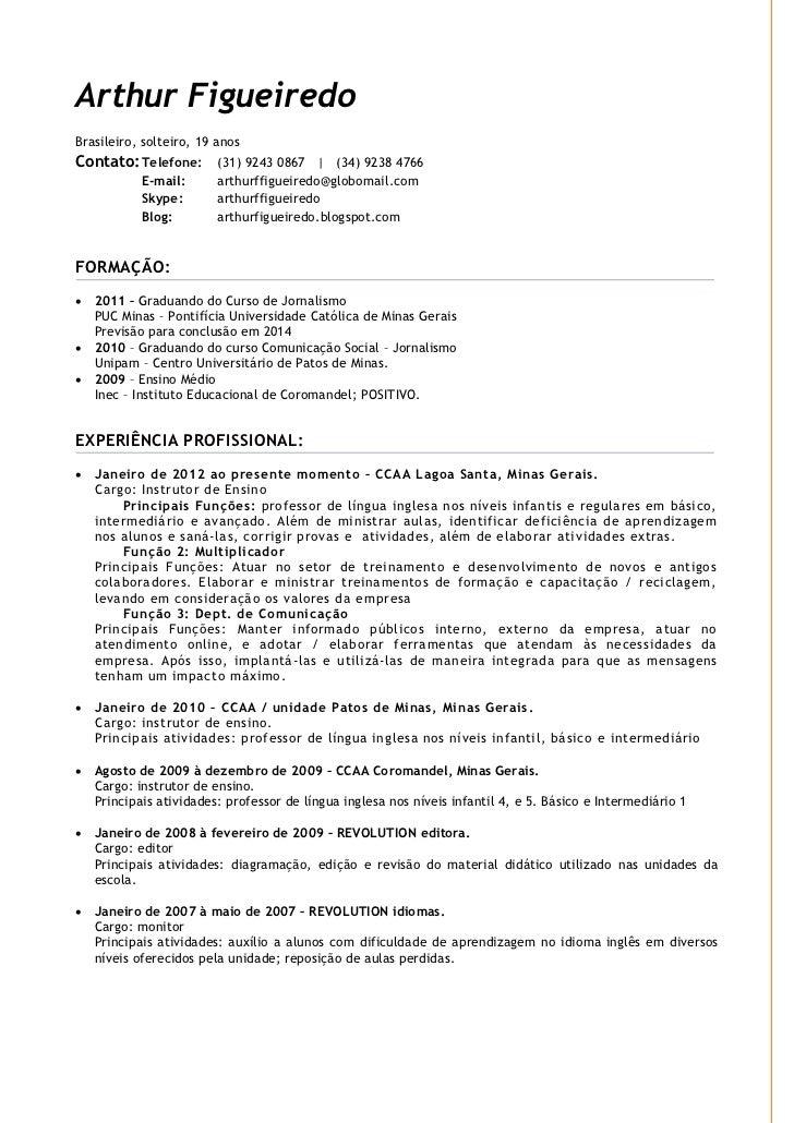 Arthur FigueiredoBrasileiro, solteiro, 19 anosContato: Telefone: (31) 9243 0867   (34) 9238 4766           E-mail:       a...