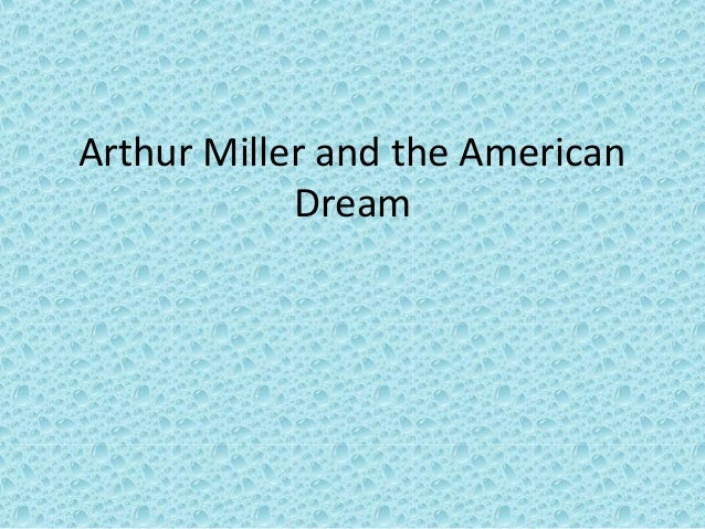the representation of the american dream in death of a salesman by arthur miller Death of a salesman is a 1949 play written by american playwright arthur miller the main character willy loman is a 60-year old unstable salesman who bases.
