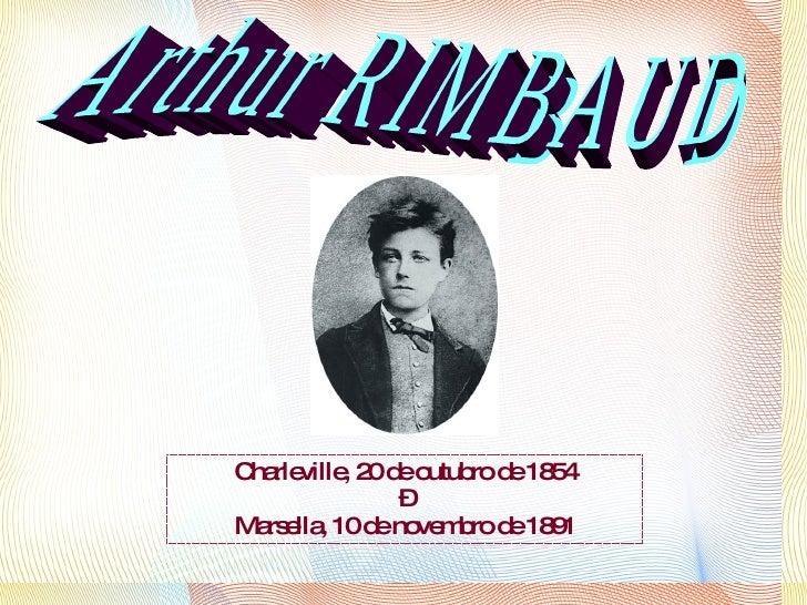 Charleville, 20 de outubro de 1854 – Marsella, 10 de novembro de 1891 Arthur RIMBAUD