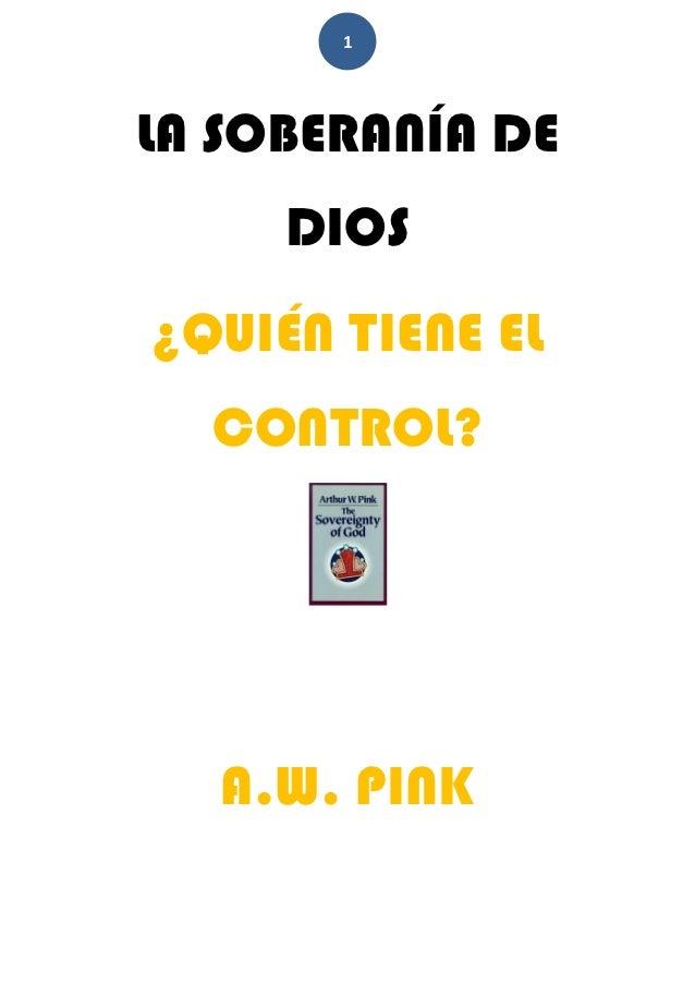 1LA SOBERANÍA DE     DIOS¿QUIÉN TIENE EL  CONTROL?  A.W. PINK
