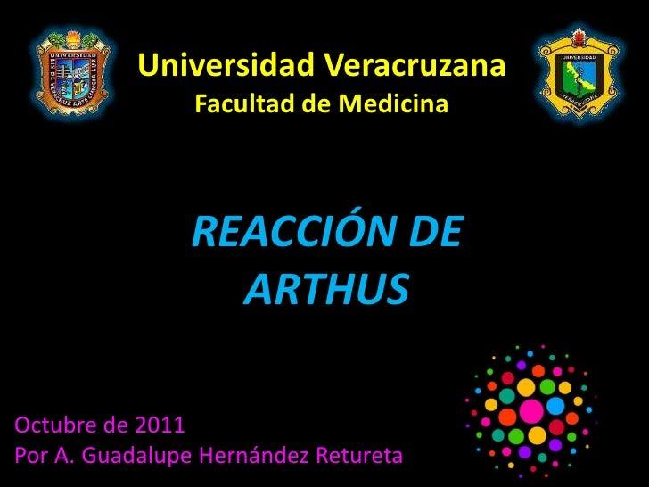 Universidad Veracruzana                Facultad de Medicina               REACCIÓN DE                 ARTHUSOctubre de 201...