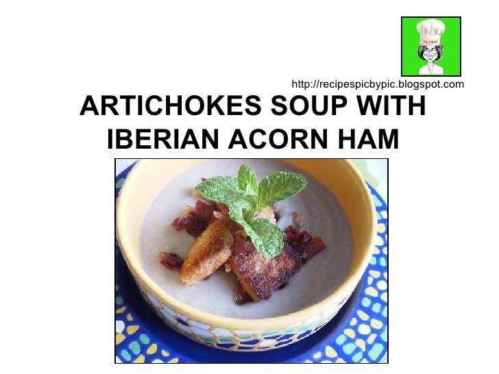 ARTICHOKES SOUP WITH IBERIAN ACORN HAM http://recipespicbypic.blogspot.com