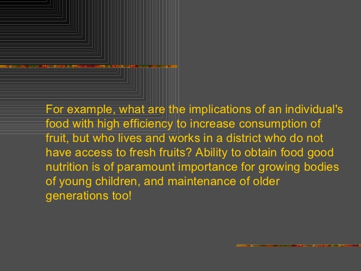 For example, what are the implications of an individual's food with high efficiency to increase consumption of fruit, but ...