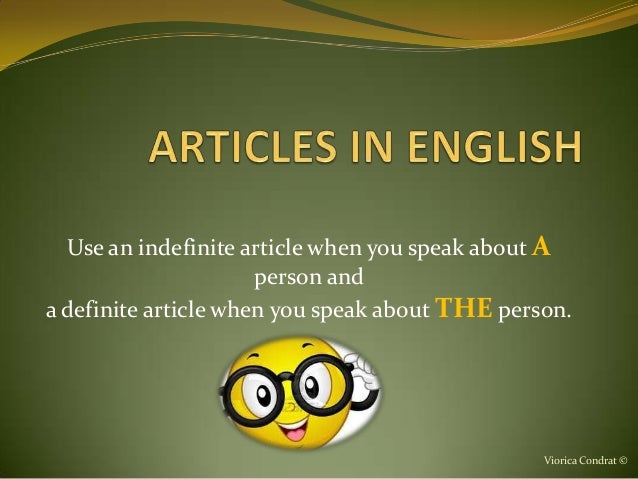 Use an indefinite article when you speak about A                      person anda definite article when you speak about TH...