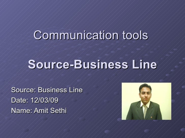 Communication tools  Source-Business Line Source: Business Line Date: 12/03/09 Name: Amit Sethi