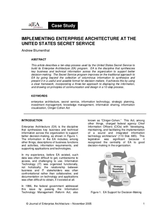 Case StudyIMPLEMENTING ENTERPRISE ARCHITECTURE AT THEUNITED STATES SECRET SERVICEAndrew Blumenthal        ABSTRACT        ...