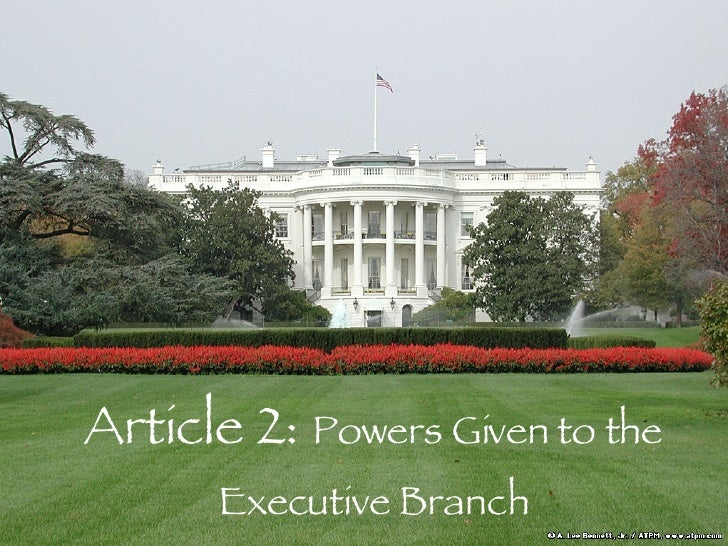 Article 2:  Powers Given to the Executive Branch