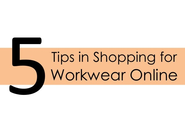 5 Tips in Shopping for Workwear Online