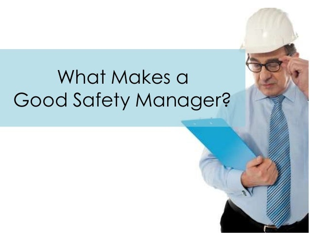 What Makes aGood Safety Manager?
