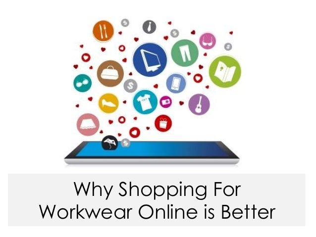 Why Shopping for Your Workwear Online is Better