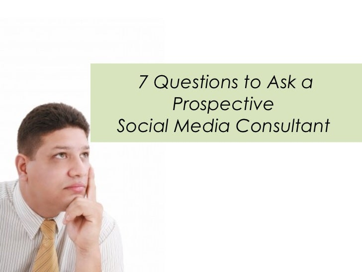7 Questions to Ask a       ProspectiveSocial Media Consultant