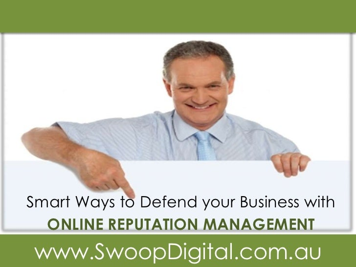 Smart Ways to Defend your Business with  ONLINE REPUTATION MANAGEMENTwww.SwoopDigital.com.au